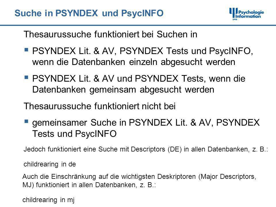 Suche in PSYNDEX und PsycINFO Thesaurussuche funktioniert bei Suchen in PSYNDEX Lit. & AV, PSYNDEX Tests und PsycINFO, wenn die Datenbanken einzeln ab