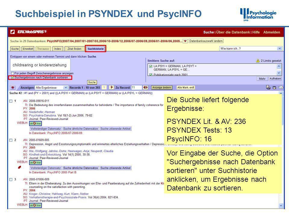 Suchbeispiel in PSYNDEX und PsycINFO Die Suche liefert folgende Ergebnisse: PSYNDEX Lit. & AV: 236 PSYNDEX Tests: 13 PsycINFO: 16 childrearing or kind
