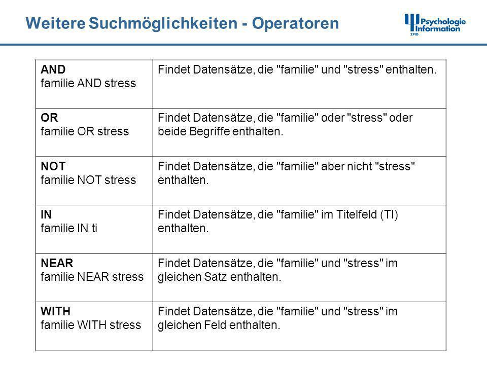 Weitere Suchmöglichkeiten - Operatoren AND familie AND stress Findet Datensätze, die