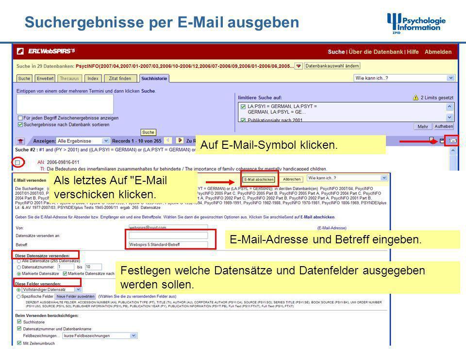 Suchergebnisse per E-Mail ausgeben Auf E-Mail-Symbol klicken. Festlegen welche Datensätze und Datenfelder ausgegeben werden sollen. E-Mail-Adresse und