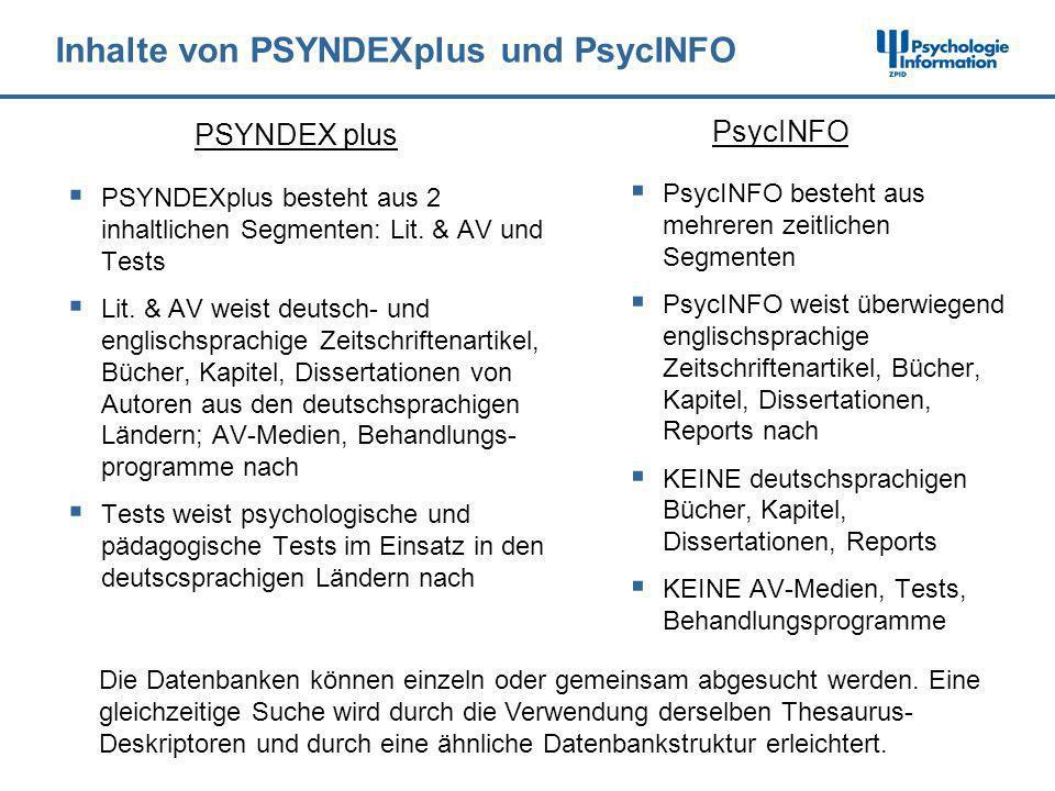 Inhalte von PSYNDEXplus und PsycINFO PSYNDEXplus besteht aus 2 inhaltlichen Segmenten: Lit. & AV und Tests Lit. & AV weist deutsch- und englischsprach
