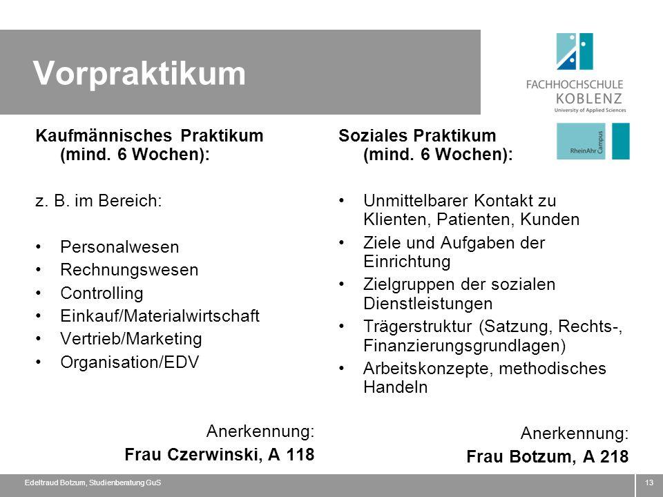 Vorpraktikum Kaufmännisches Praktikum (mind. 6 Wochen): z. B. im Bereich: Personalwesen Rechnungswesen Controlling Einkauf/Materialwirtschaft Vertrieb