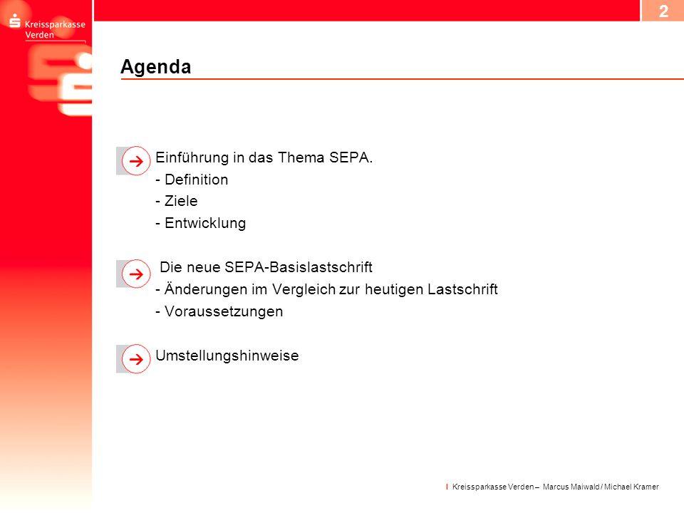 3 I Kreissparkasse Verden – Marcus Maiwald / Michael Kramer SEPA – Definition und Ziel SEPA ist die Abkürzung für Single Euro Payments Area.