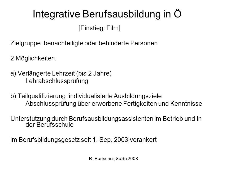 R. Burtscher, SoSe 2008 Integrative Berufsausbildung in Ö [Einstieg: Film] Zielgruppe: benachteiligte oder behinderte Personen 2 Möglichkeiten: a) Ver