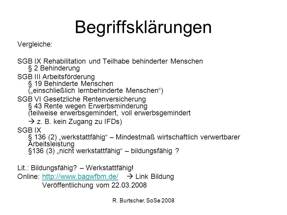 R. Burtscher, SoSe 2008 Begriffsklärungen Vergleiche: SGB IX Rehabilitation und Teilhabe behinderter Menschen § 2 Behinderung SGB III Arbeitsförderung
