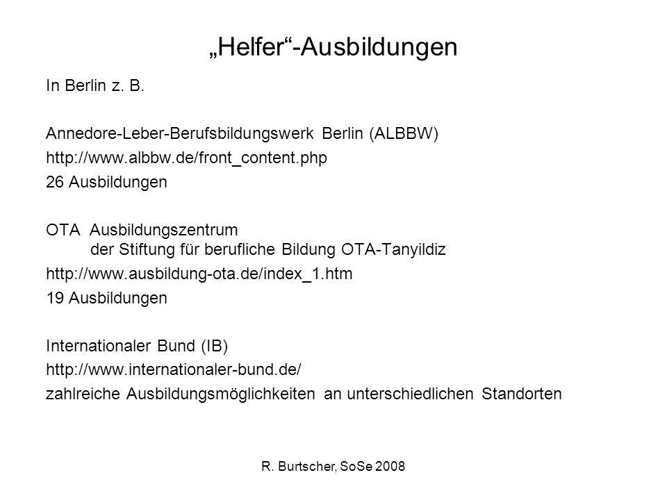 R. Burtscher, SoSe 2008 Helfer-Ausbildungen In Berlin z. B. Annedore-Leber-Berufsbildungswerk Berlin (ALBBW) http://www.albbw.de/front_content.php 26