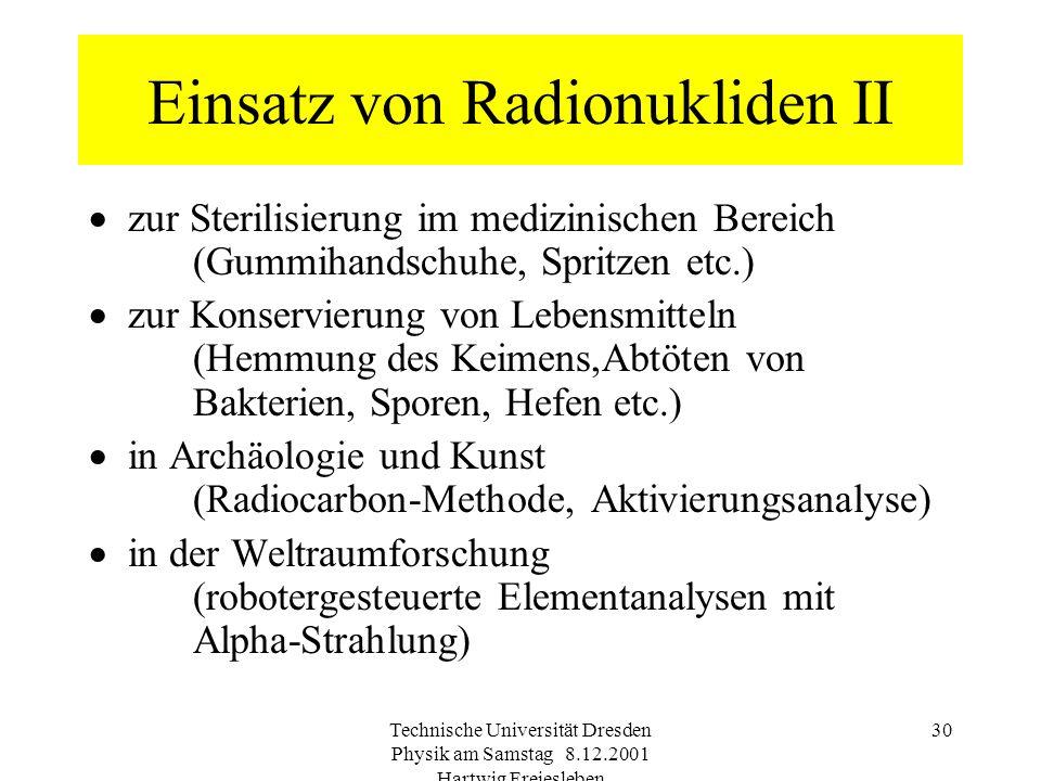 Technische Universität Dresden Physik am Samstag 8.12.2001 Hartwig Freiesleben 29 in medizinischer Diagnose und Therapie (Lokalisation und Funktionsko
