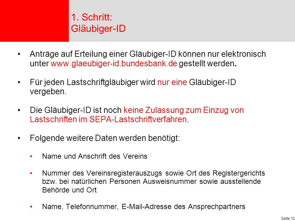 Seite 12 Anträge auf Erteilung einer Gläubiger-ID können nur elektronisch unter www.glaeubiger-id.bundesbank.de gestellt werden.