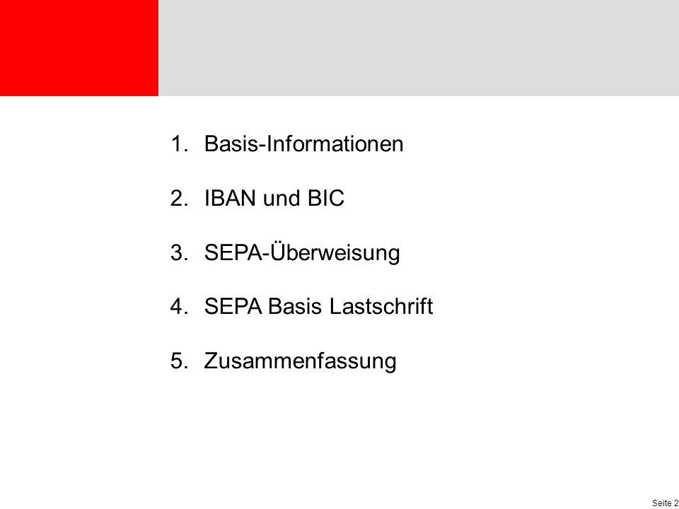 Agenda Seite 2 1.Basis-Informationen 2.IBAN und BIC 3.SEPA-Überweisung 4.SEPA Basis Lastschrift 5.Zusammenfassung