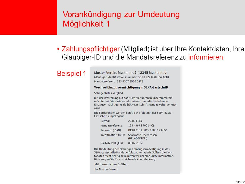 Seite 22 Vorankündigung zur Umdeutung Möglichkeit 1 Zahlungspflichtiger (Mitglied) ist über Ihre Kontaktdaten, Ihre Gläubiger-ID und die Mandatsreferenz zu informieren.