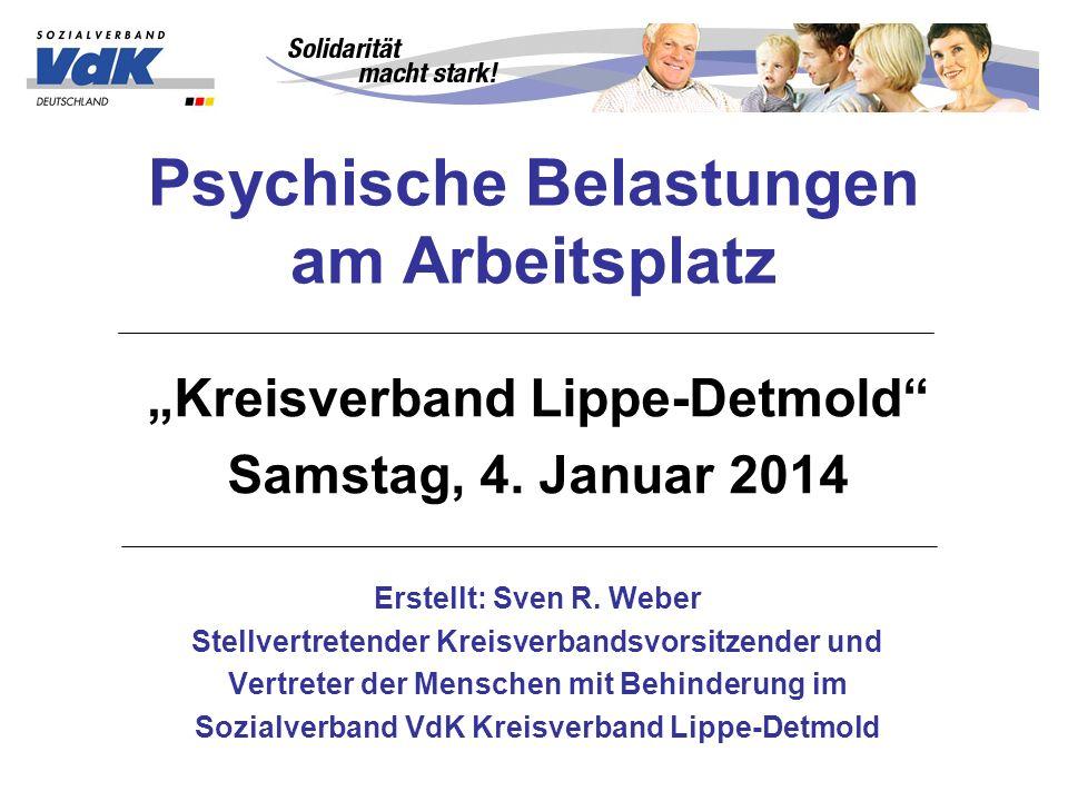 Psychische Belastungen am Arbeitsplatz Kreisverband Lippe-Detmold Samstag, 4. Januar 2014 Erstellt: Sven R. Weber Stellvertretender Kreisverbandsvorsi