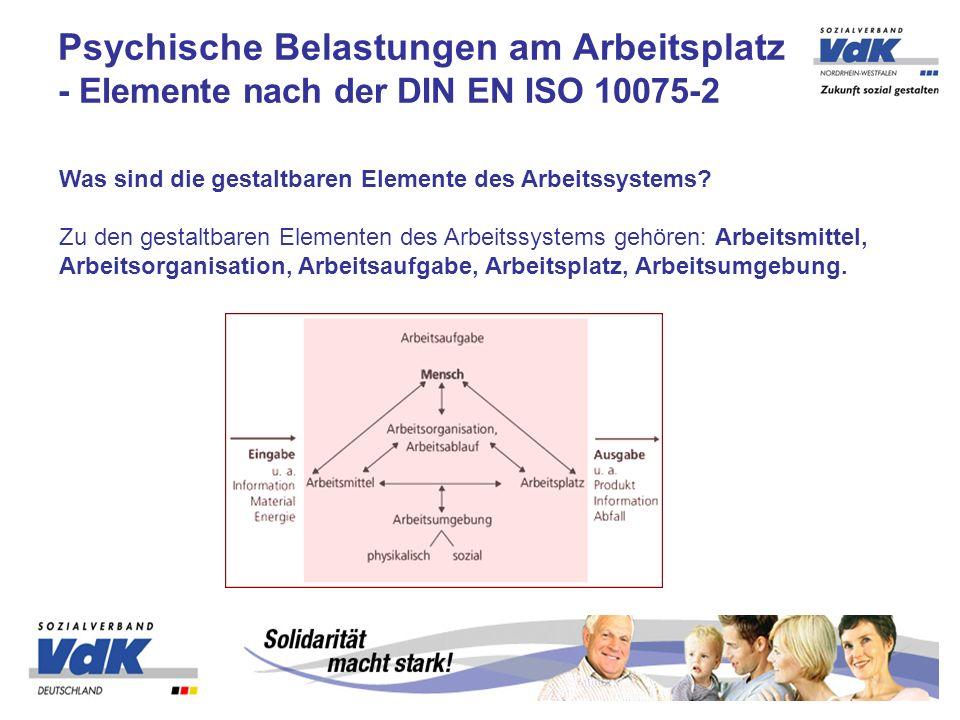 Psychische Belastungen am Arbeitsplatz - Elemente nach der DIN EN ISO 10075-2 Was sind die gestaltbaren Elemente des Arbeitssystems? Zu den gestaltbar