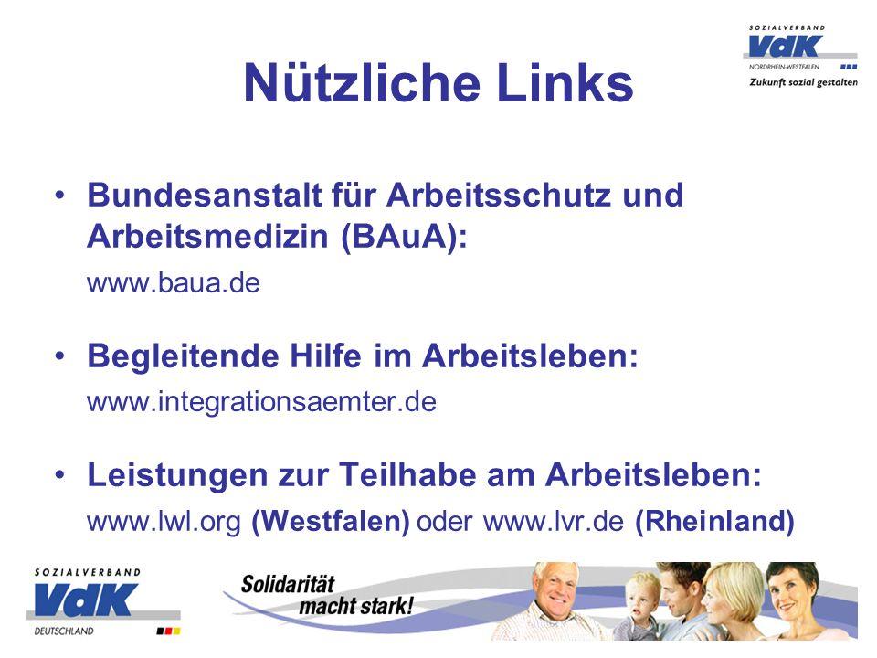Bundesanstalt für Arbeitsschutz und Arbeitsmedizin (BAuA): www.baua.de Begleitende Hilfe im Arbeitsleben: www.integrationsaemter.de Leistungen zur Tei