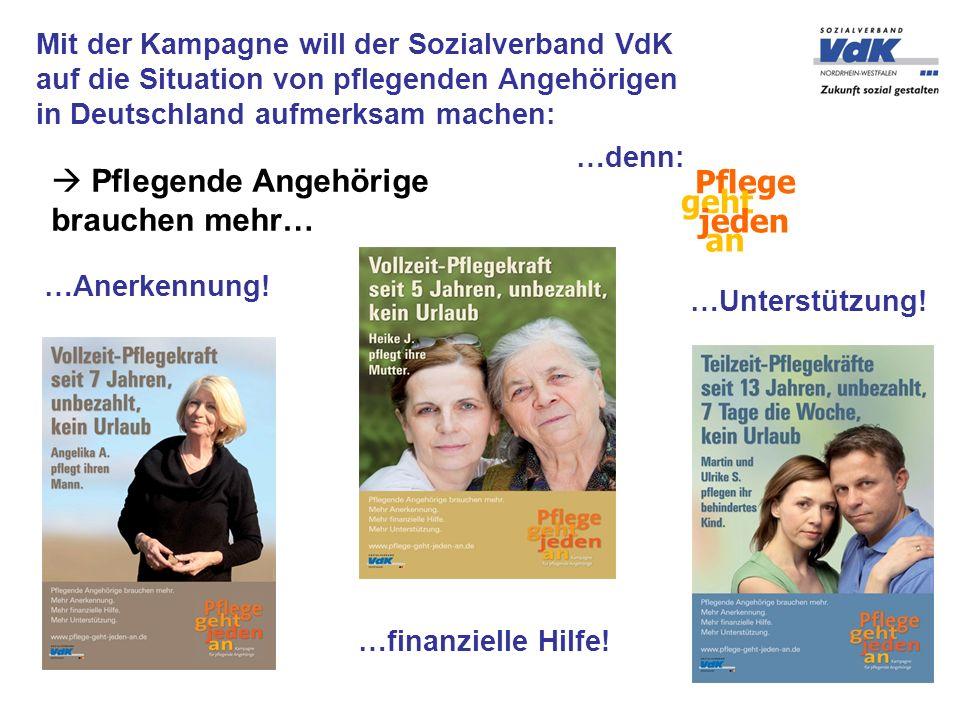 Pflege Pflegende Angehörige brauchen mehr… …Anerkennung! …finanzielle Hilfe! …Unterstützung! Mit der Kampagne will der Sozialverband VdK auf die Situa