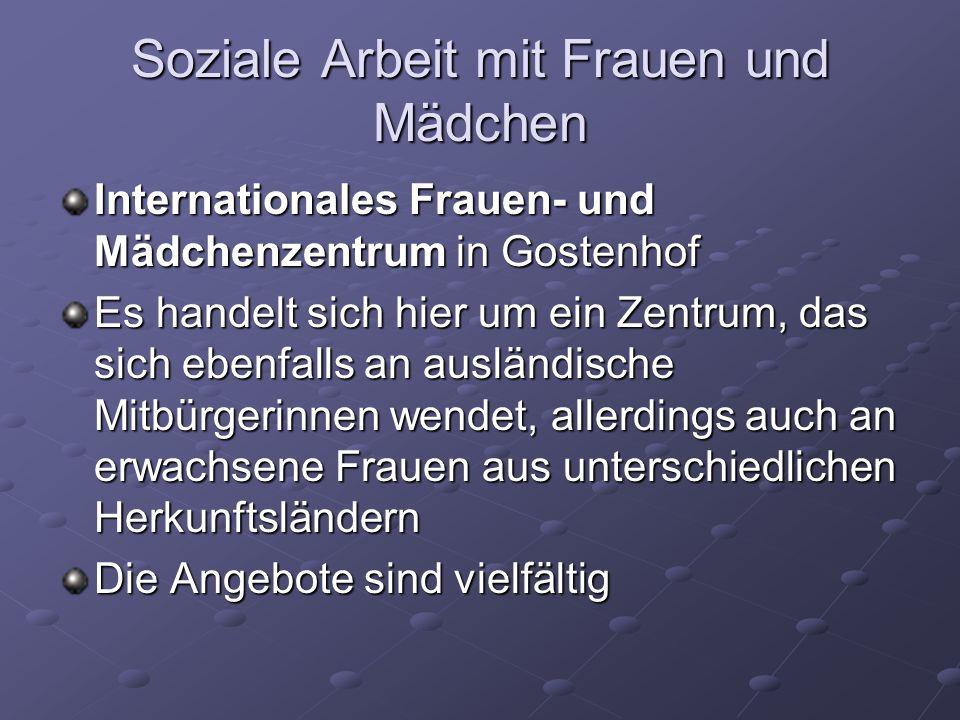 Soziale Arbeit mit Frauen und Mädchen Internationales Frauen- und Mädchenzentrum in Gostenhof Es handelt sich hier um ein Zentrum, das sich ebenfalls