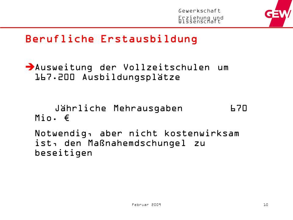 Gewerkschaft Erziehung und Wissenschaft Februar 20099 Allgemeinbildenden Schulen: Finanzierung (2) Jährlicher Mehrbedarf mindestens 4,95 Mrd. Hinzuzur