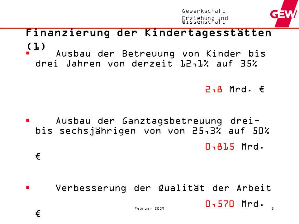 Gewerkschaft Erziehung und Wissenschaft Februar 20093 Finanzierung der Kindertagesstätten (1) Ausbau der Betreuung von Kinder bis drei Jahren von derzeit 12,1% auf 35% 2,8 Mrd.