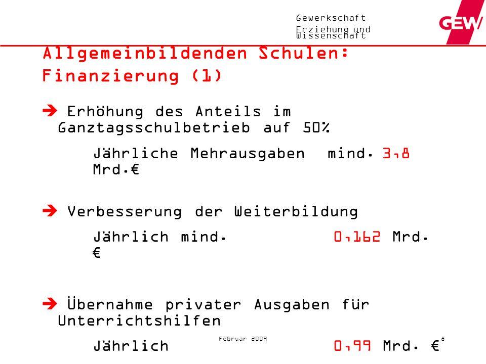 Gewerkschaft Erziehung und Wissenschaft Februar 20098 Allgemeinbildenden Schulen: Finanzierung (1) Erhöhung des Anteils im Ganztagsschulbetrieb auf 50% Jährliche Mehrausgaben mind.3,8 Mrd.