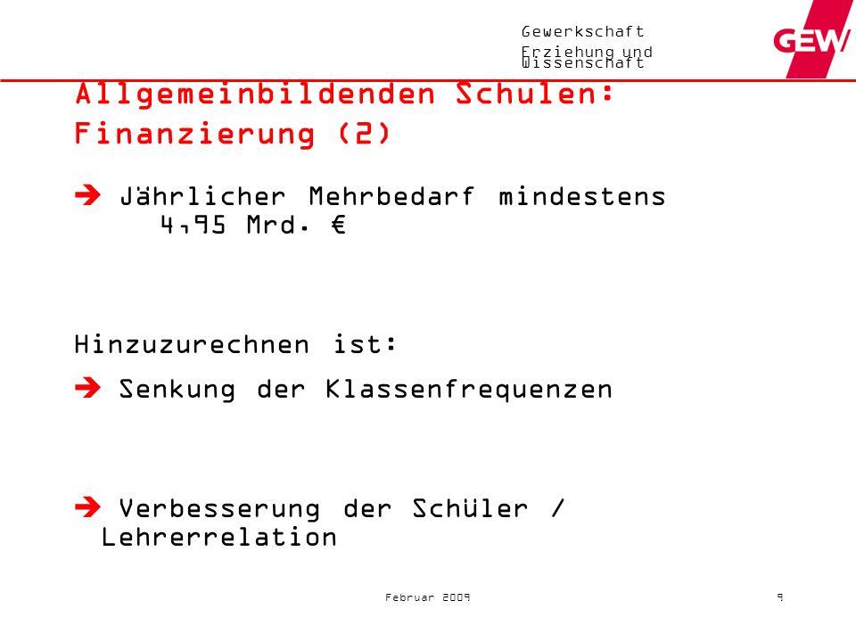 Gewerkschaft Erziehung und Wissenschaft Februar 20098 Allgemeinbildenden Schulen: Finanzierung (1) Erhöhung des Anteils im Ganztagsschulbetrieb auf 50