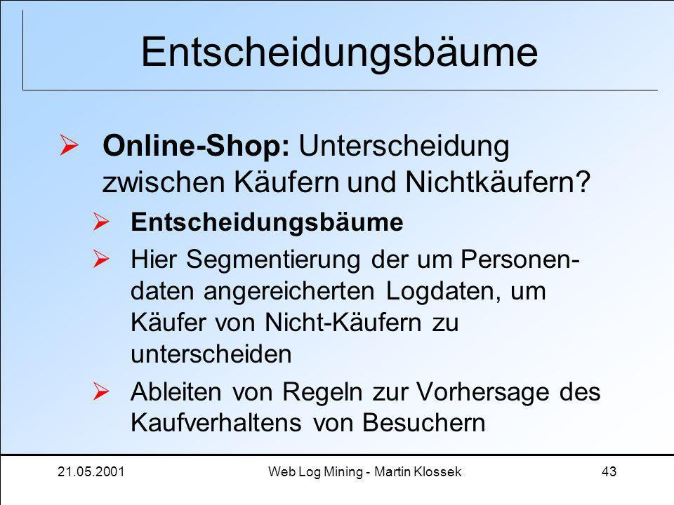 21.05.2001Web Log Mining - Martin Klossek43 Entscheidungsbäume Online-Shop: Unterscheidung zwischen Käufern und Nichtkäufern? Entscheidungsbäume Hier