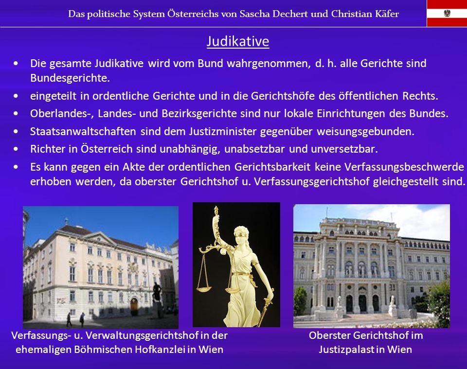 Judikative Die gesamte Judikative wird vom Bund wahrgenommen, d. h. alle Gerichte sind Bundesgerichte. eingeteilt in ordentliche Gerichte und in die G