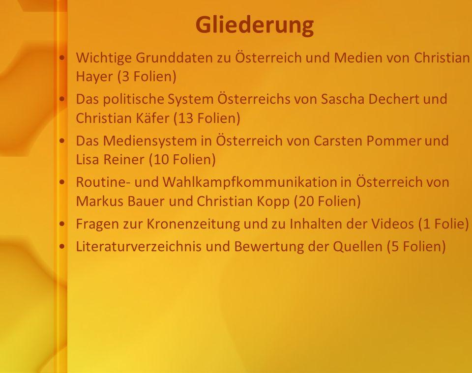 Gliederung Wichtige Grunddaten zu Österreich und Medien von Christian Hayer (3 Folien) Das politische System Österreichs von Sascha Dechert und Christ