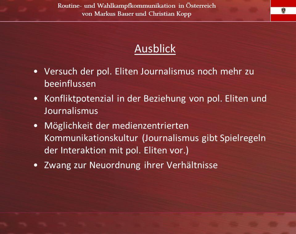 Ausblick Versuch der pol. Eliten Journalismus noch mehr zu beeinflussen Konfliktpotenzial in der Beziehung von pol. Eliten und Journalismus Möglichkei