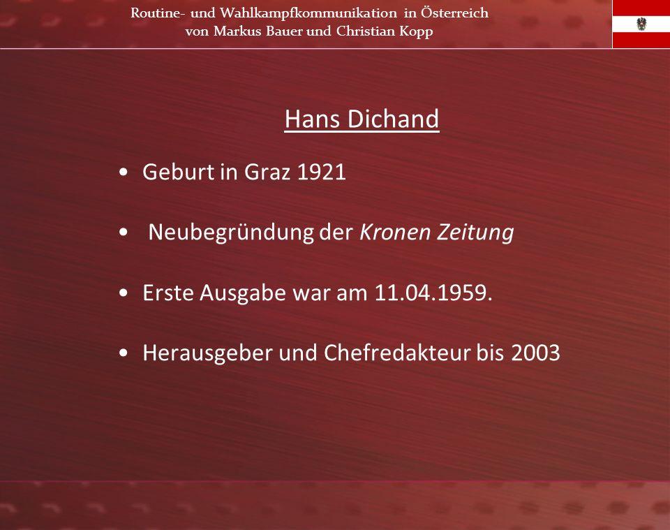 Hans Dichand Geburt in Graz 1921 Neubegründung der Kronen Zeitung Erste Ausgabe war am 11.04.1959. Herausgeber und Chefredakteur bis 2003 Routine- und