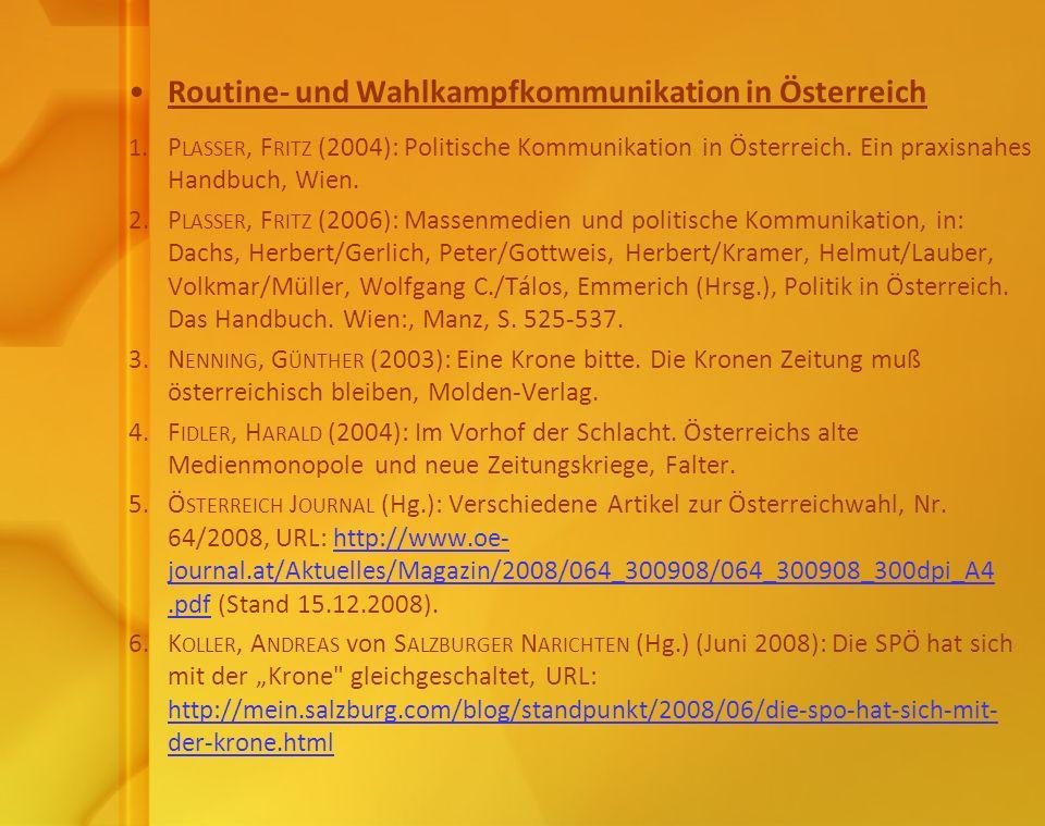 Routine- und Wahlkampfkommunikation in Österreich 1. P LASSER, F RITZ (2004): Politische Kommunikation in Österreich. Ein praxisnahes Handbuch, Wien.