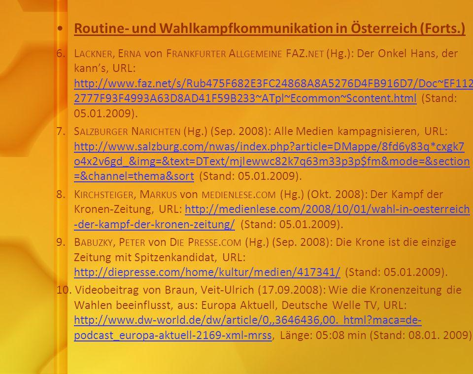 Routine- und Wahlkampfkommunikation in Österreich (Forts.) 6.L ACKNER, E RNA von F RANKFURTER A LLGEMEINE FAZ. NET (Hg.): Der Onkel Hans, der kanns, U
