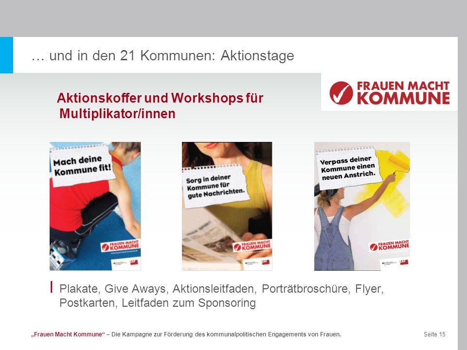 Seite 15Frauen Macht Kommune – Die Kampagne zur Förderung des kommunalpolitischen Engagements von Frauen. … und in den 21 Kommunen: Aktionstage l Plak