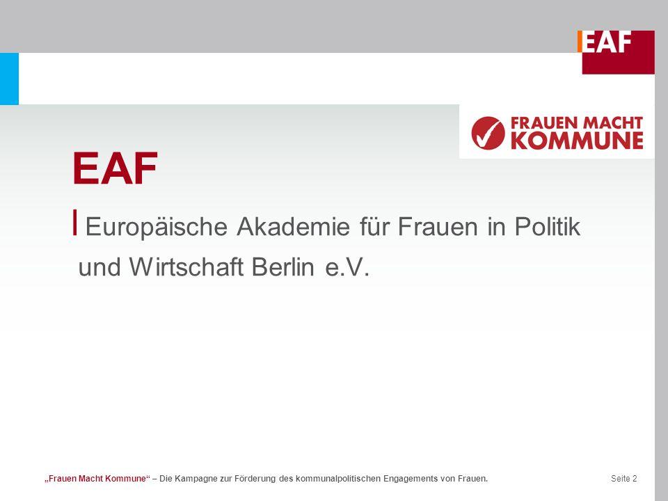Seite 2Frauen Macht Kommune – Die Kampagne zur Förderung des kommunalpolitischen Engagements von Frauen. EAF l Europäische Akademie für Frauen in Poli