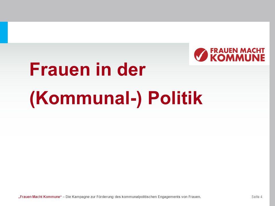 Seite 4Frauen Macht Kommune – Die Kampagne zur Förderung des kommunalpolitischen Engagements von Frauen. Frauen in der (Kommunal-) Politik