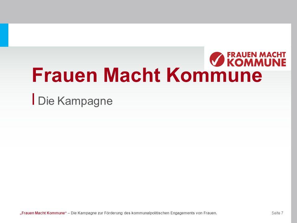 Seite 8Frauen Macht Kommune – Die Kampagne zur Förderung des kommunalpolitischen Engagements von Frauen.