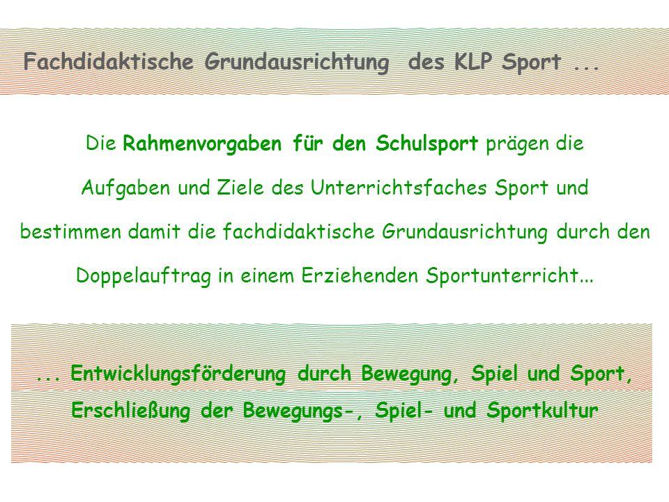 Fachdidaktische Grundausrichtung des KLP Sport... Die Rahmenvorgaben für den Schulsport prägen die Aufgaben und Ziele des Unterrichtsfaches Sport und