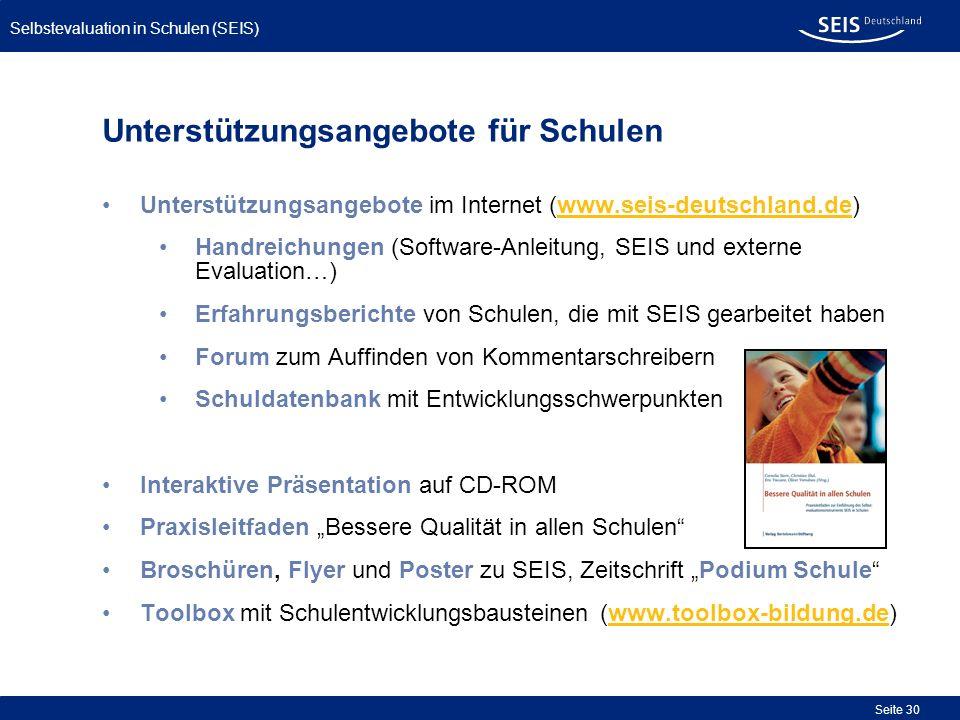 Bessere Qualität in allen Schulen Selbstevaluation in Schulen (SEIS) Seite 30 Unterstützungsangebote im Internet (www.seis-deutschland.de) Handreichun