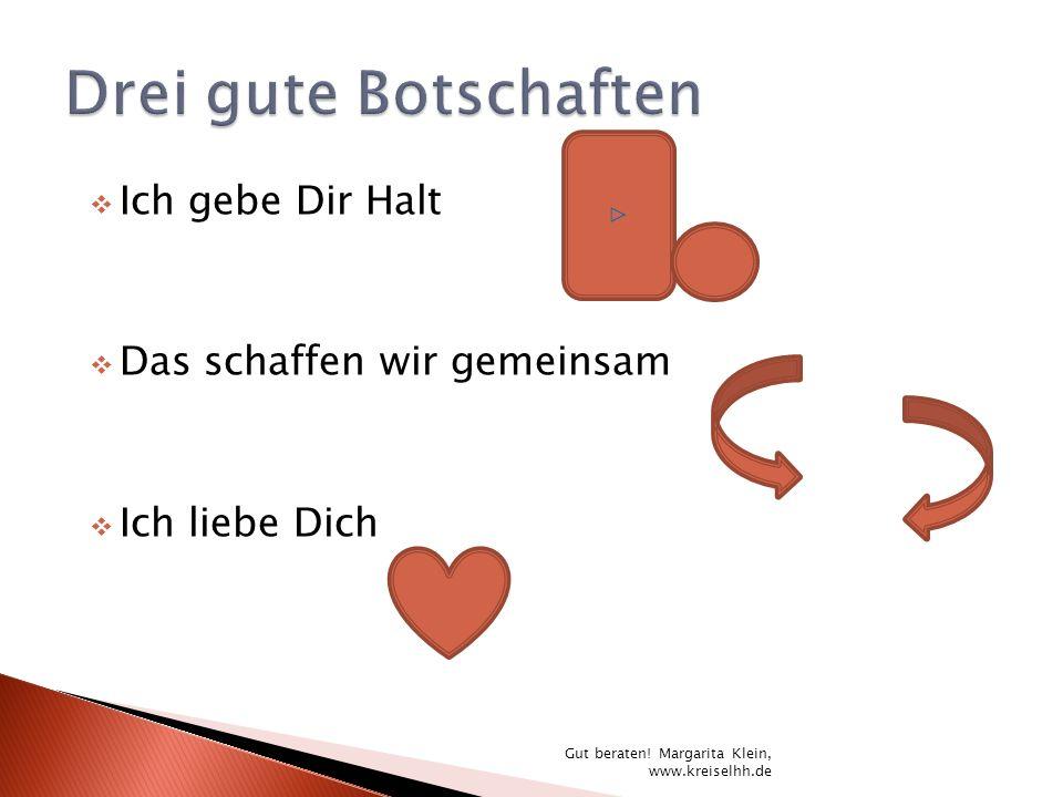 Ich gebe Dir Halt Das schaffen wir gemeinsam Ich liebe Dich Gut beraten! Margarita Klein, www.kreiselhh.de