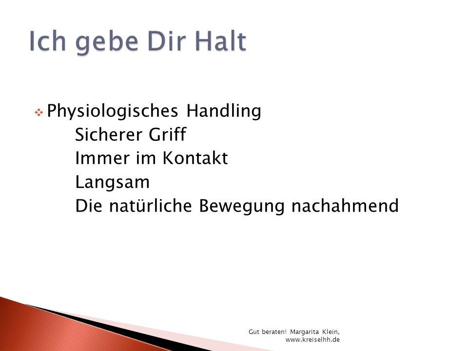 Physiologisches Handling Sicherer Griff Immer im Kontakt Langsam Die natürliche Bewegung nachahmend Gut beraten! Margarita Klein, www.kreiselhh.de