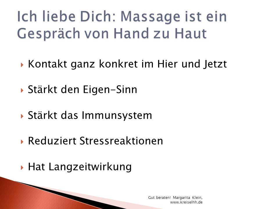 Kontakt ganz konkret im Hier und Jetzt Stärkt den Eigen-Sinn Stärkt das Immunsystem Reduziert Stressreaktionen Hat Langzeitwirkung Gut beraten! Margar