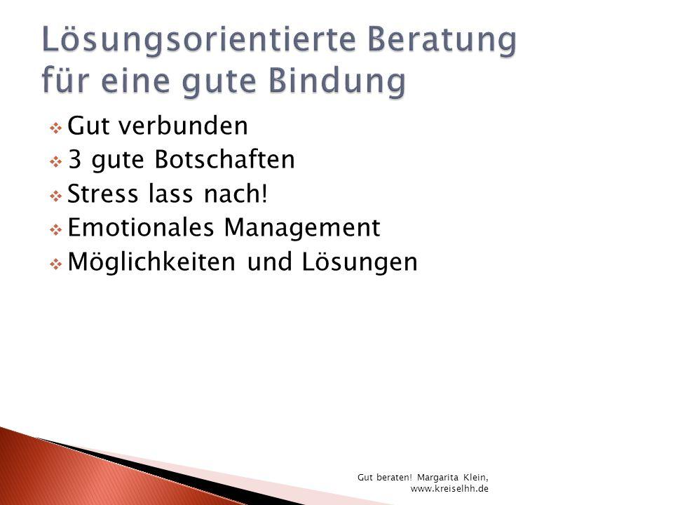 Gut verbunden 3 gute Botschaften Stress lass nach! Emotionales Management Möglichkeiten und Lösungen Gut beraten! Margarita Klein, www.kreiselhh.de