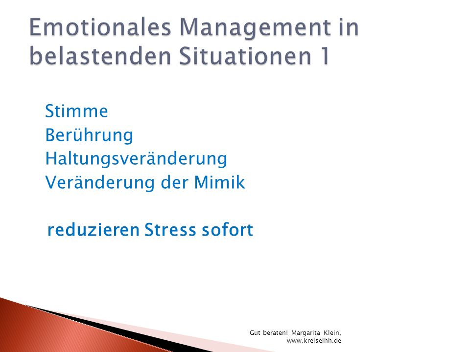 Stimme Berührung Haltungsveränderung Veränderung der Mimik reduzieren Stress sofort Gut beraten! Margarita Klein, www.kreiselhh.de