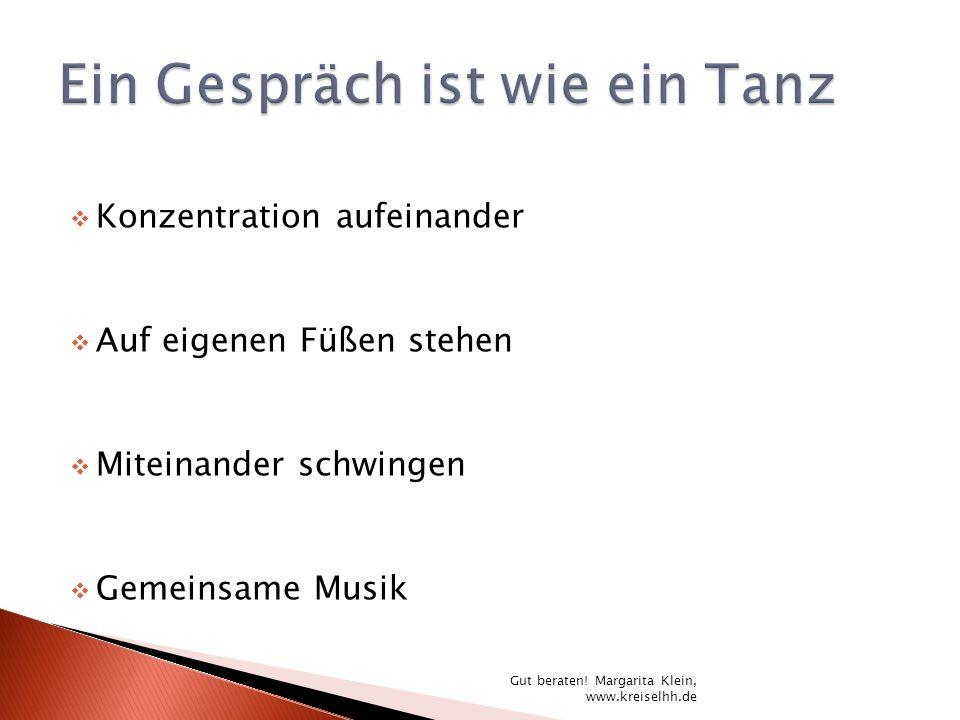Konzentration aufeinander Auf eigenen Füßen stehen Miteinander schwingen Gemeinsame Musik Gut beraten! Margarita Klein, www.kreiselhh.de