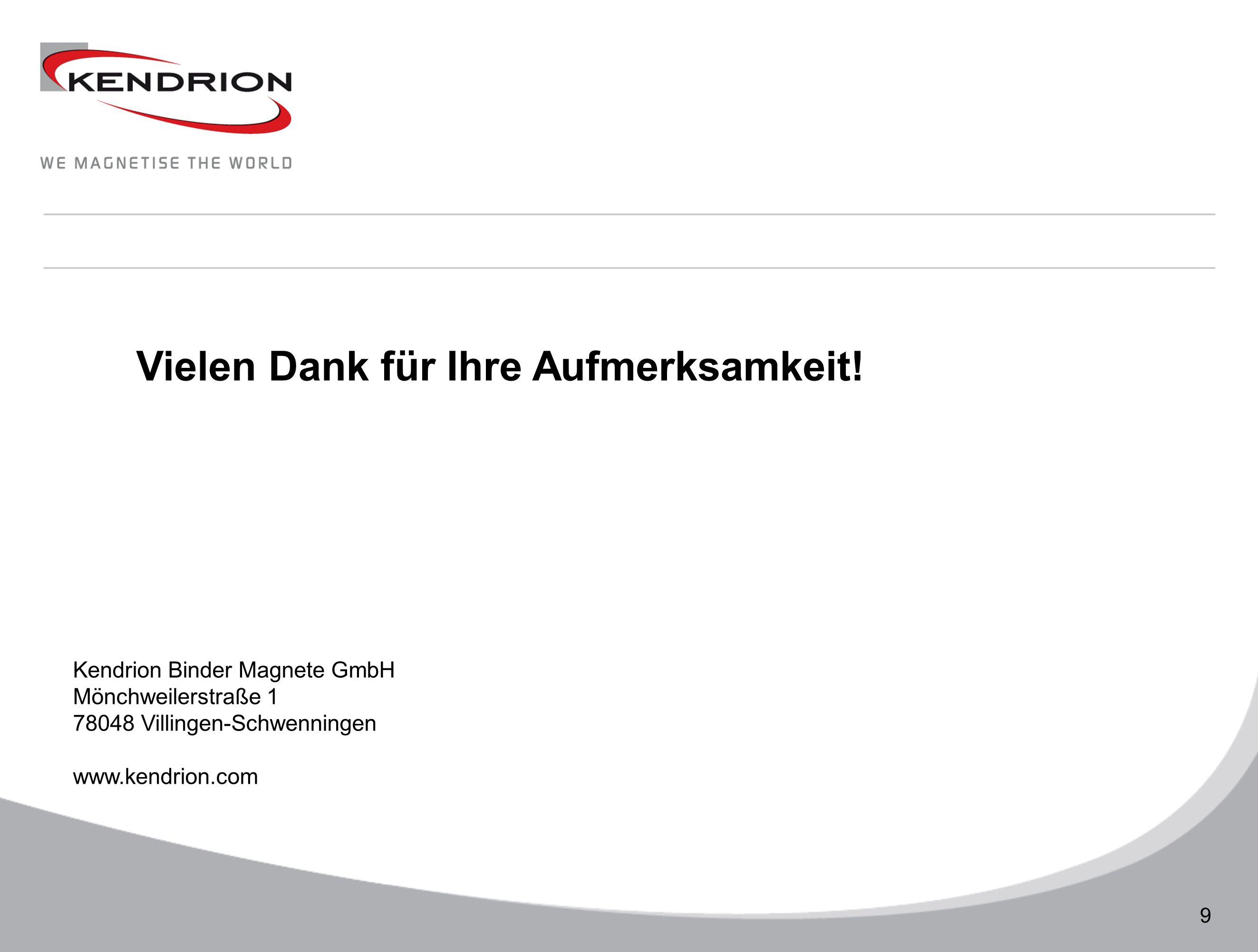 Technische Daten 9 Vielen Dank für Ihre Aufmerksamkeit! Kendrion Binder Magnete GmbH Mönchweilerstraße 1 78048 Villingen-Schwenningen www.kendrion.com