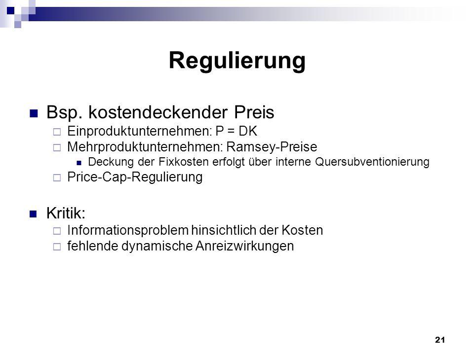 21 Regulierung Bsp. kostendeckender Preis Einproduktunternehmen: P = DK Mehrproduktunternehmen: Ramsey-Preise Deckung der Fixkosten erfolgt über inter