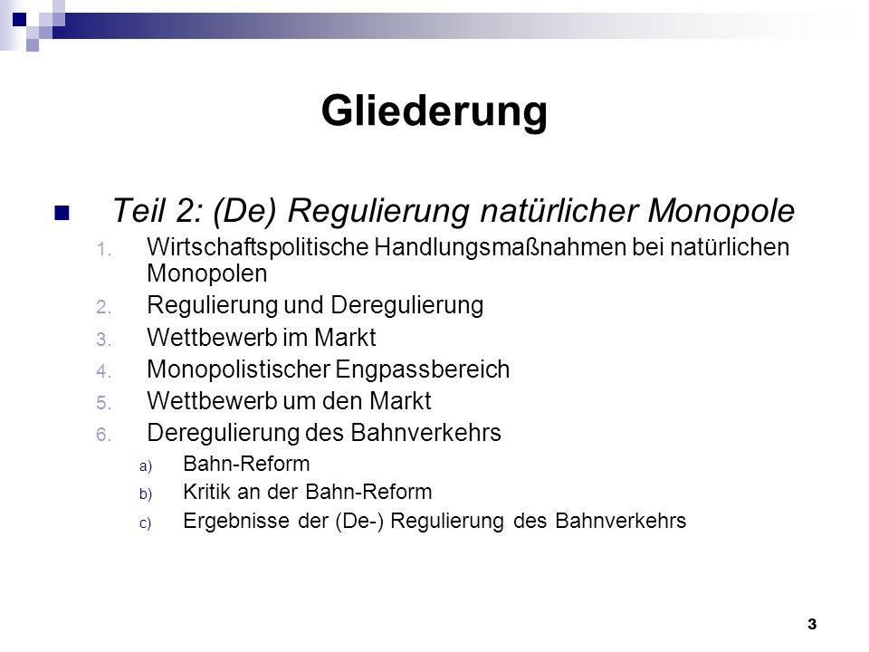 3 Gliederung Teil 2: (De) Regulierung natürlicher Monopole 1. Wirtschaftspolitische Handlungsmaßnahmen bei natürlichen Monopolen 2. Regulierung und De