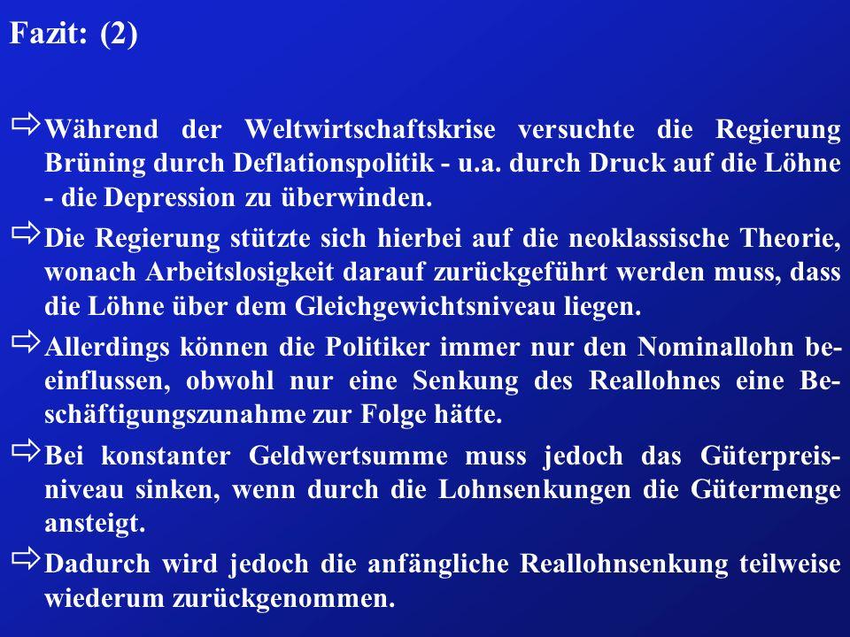 Fazit: (2) ð Während der Weltwirtschaftskrise versuchte die Regierung Brüning durch Deflationspolitik - u.a. durch Druck auf die Löhne - die Depressio