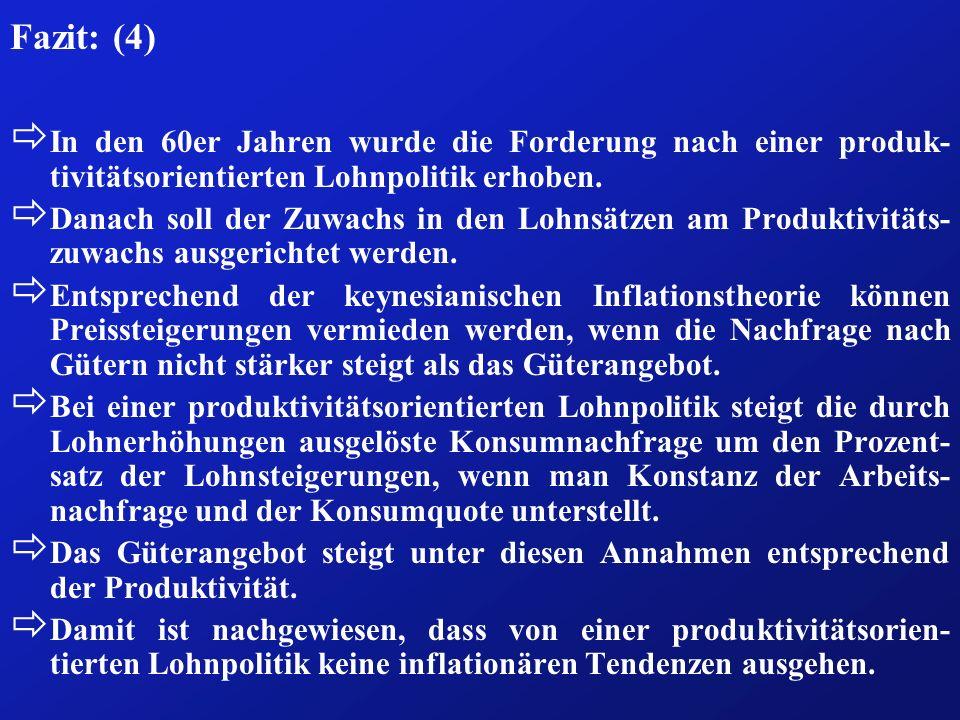 Fazit: (4) ð In den 60er Jahren wurde die Forderung nach einer produk- tivitätsorientierten Lohnpolitik erhoben. ð Danach soll der Zuwachs in den Lohn