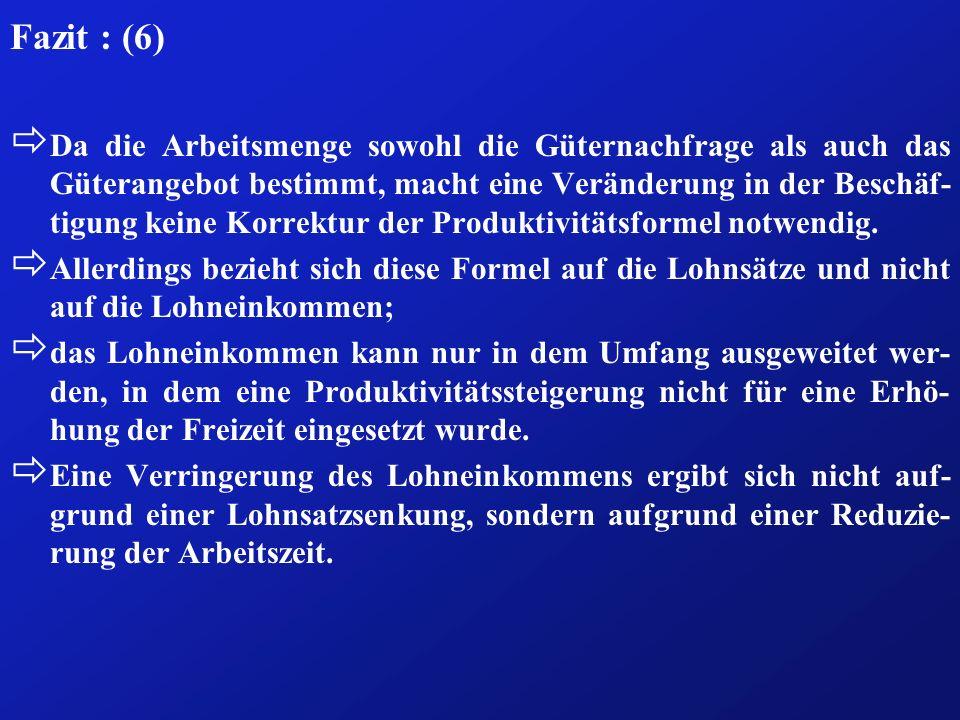 Fazit : (6) ð Da die Arbeitsmenge sowohl die Güternachfrage als auch das Güterangebot bestimmt, macht eine Veränderung in der Beschäf- tigung keine Ko