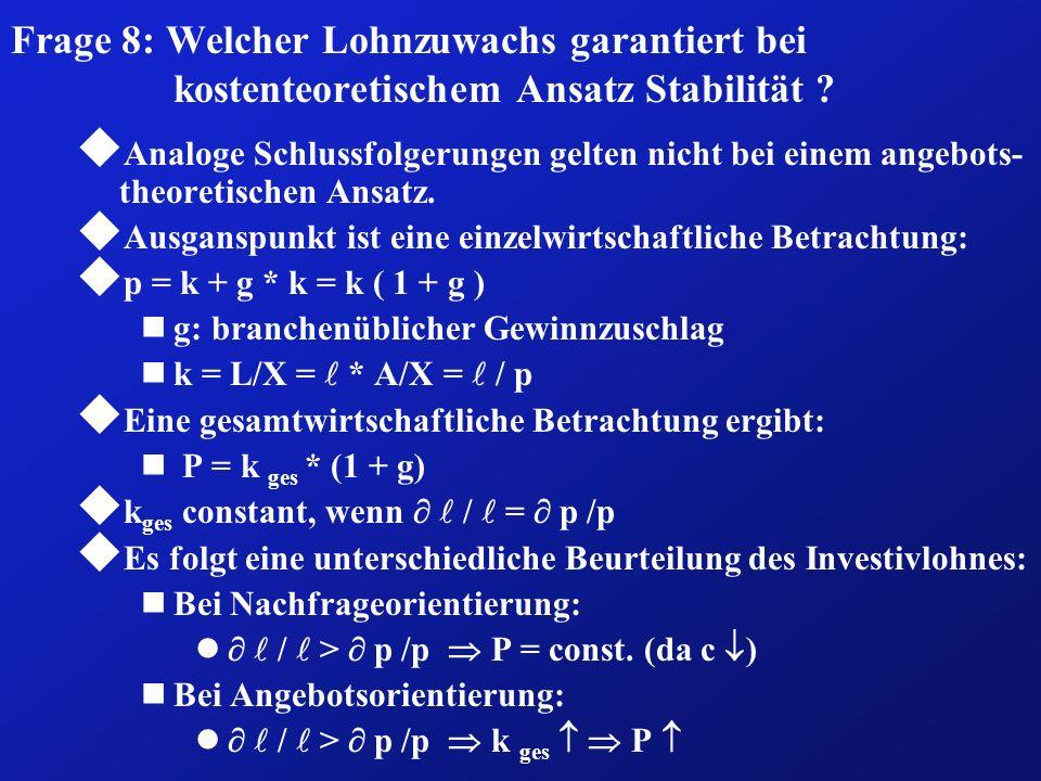 Frage 8: Welcher Lohnzuwachs garantiert bei kostenteoretischem Ansatz Stabilität ? u Analoge Schlussfolgerungen gelten nicht bei einem angebots- theor