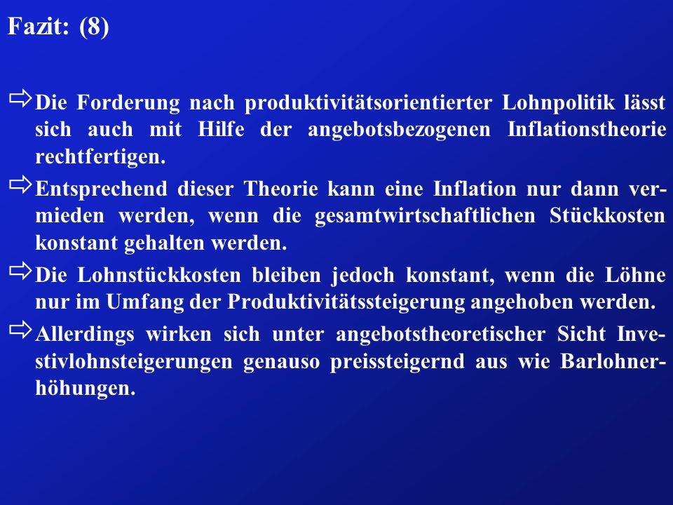 Fazit: (8) ð Die Forderung nach produktivitätsorientierter Lohnpolitik lässt sich auch mit Hilfe der angebotsbezogenen Inflationstheorie rechtfertigen
